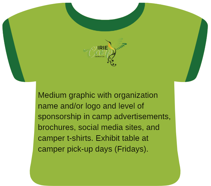 Green: Medium graphic with organization name and/or logo and level of sponsorship in camp advertisements, brochures, social media sites, and camper t-shirts. Exhibit table at camper pick-up days (Fridays).